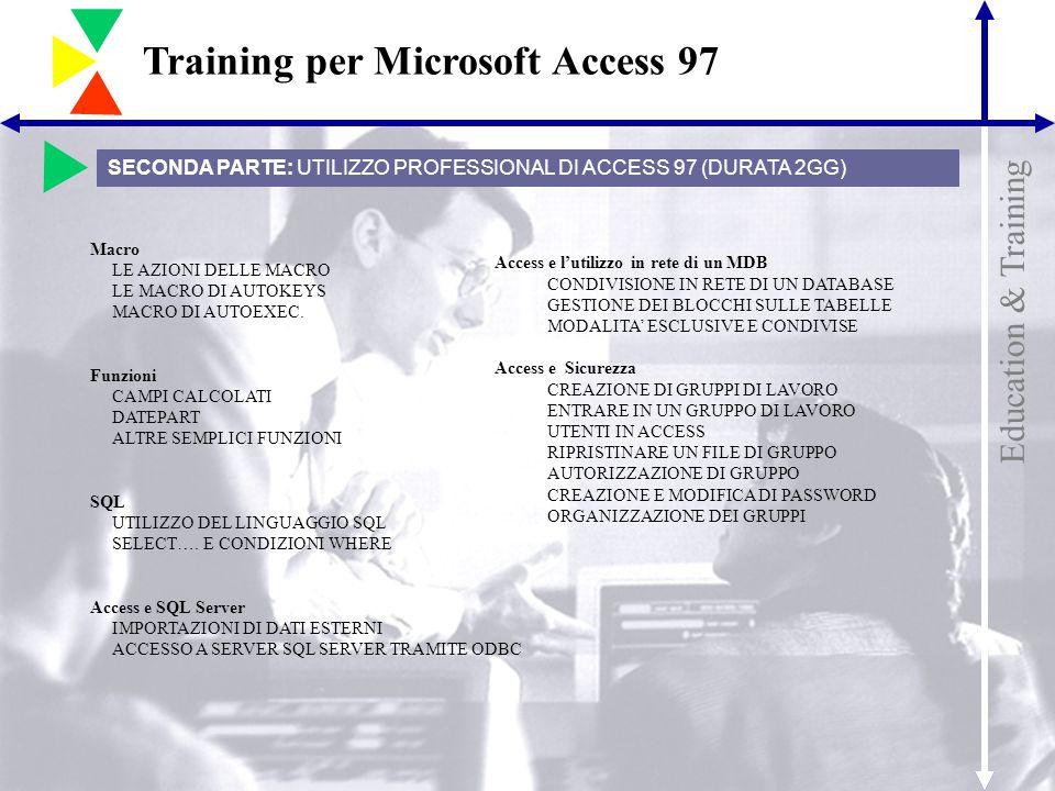 Education & Training Training per Microsoft Access 97 Macro LE AZIONI DELLE MACRO LE MACRO DI AUTOKEYS MACRO DI AUTOEXEC. Funzioni CAMPI CALCOLATI DAT