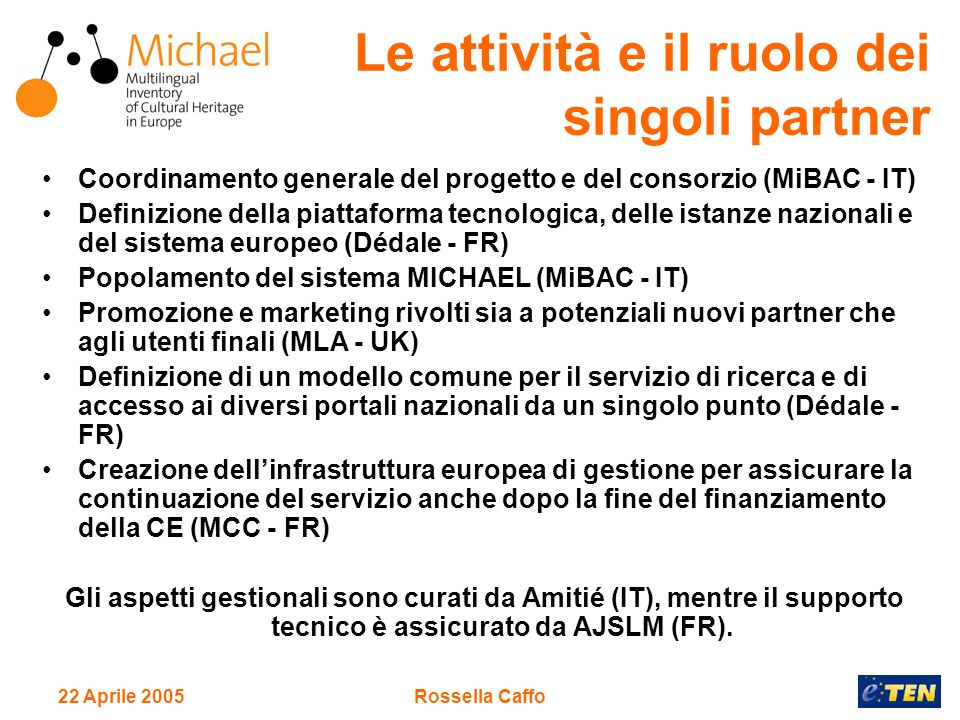 22 Aprile 2005Rossella Caffo Coordinamento generale del progetto e del consorzio (MiBAC - IT) Definizione della piattaforma tecnologica, delle istanze