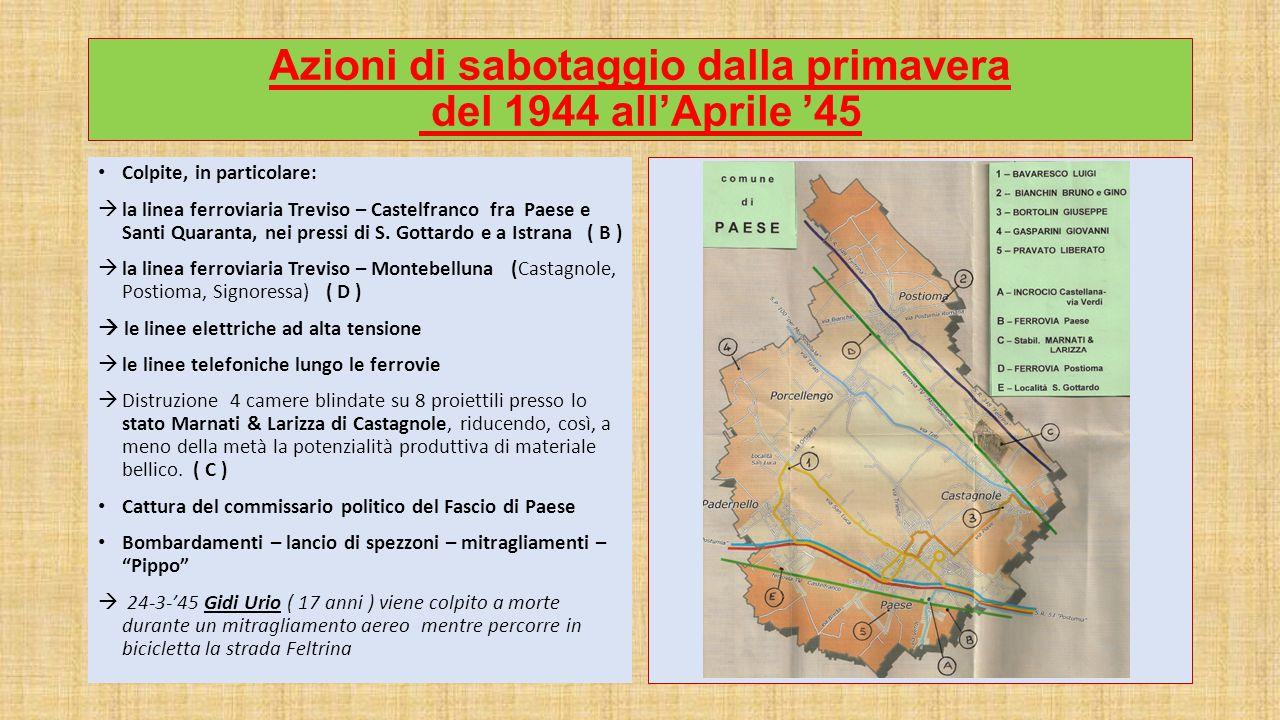 Azioni di sabotaggio dalla primavera del 1944 all'Aprile '45 Colpite, in particolare:  la linea ferroviaria Treviso – Castelfranco fra Paese e Santi Quaranta, nei pressi di S.