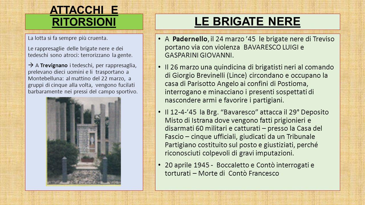 ATTACCHI E RITORSIONI A Padernello, il 24 marzo '45 le brigate nere di Treviso portano via con violenza BAVARESCO LUIGI e GASPARINI GIOVANNI.