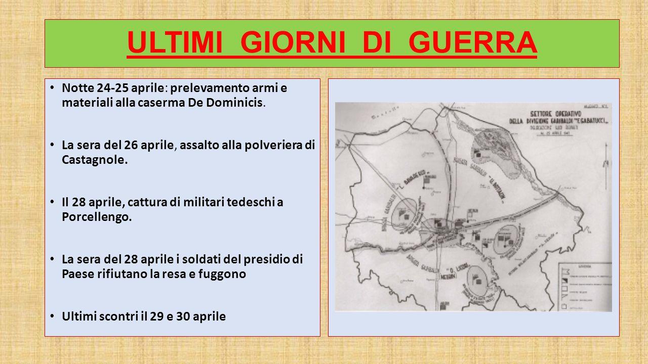 ULTIMI GIORNI DI GUERRA Notte 24-25 aprile: prelevamento armi e materiali alla caserma De Dominicis.