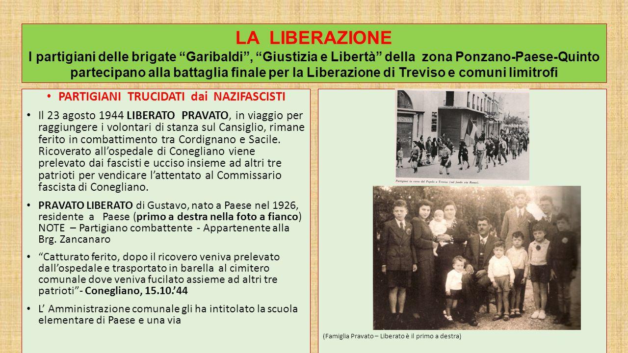 PARTIGIANI TRUCIDATI dai NAZIFASCISTI Il 23 agosto 1944 LIBERATO PRAVATO, in viaggio per raggiungere i volontari di stanza sul Cansiglio, rimane ferito in combattimento tra Cordignano e Sacile.