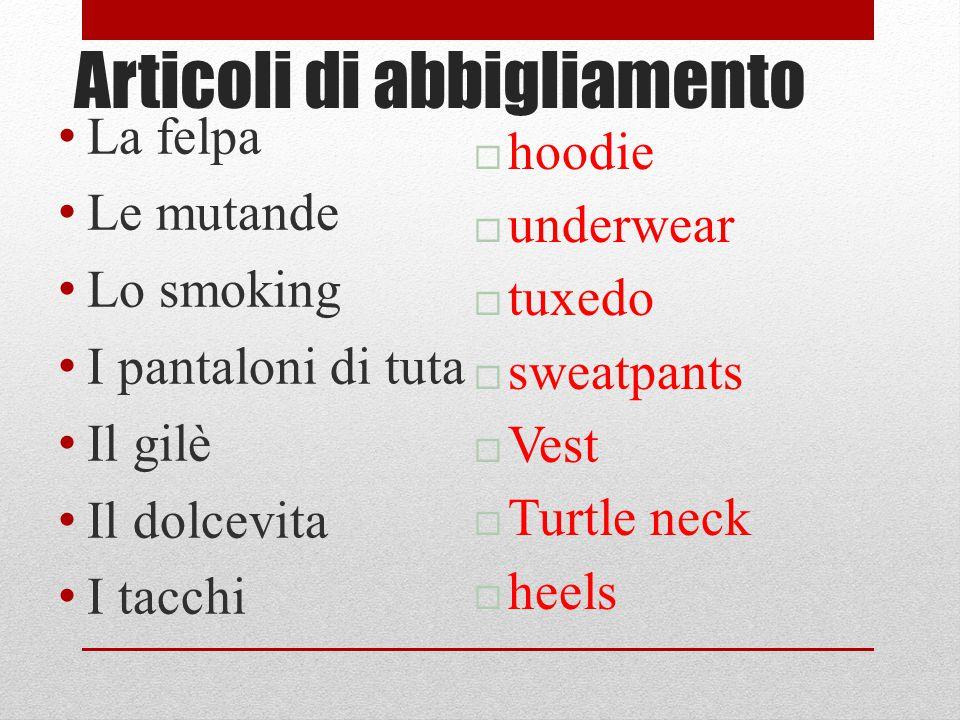 Articoli di abbigliamento La felpa Le mutande Lo smoking I pantaloni di tuta Il gilè Il dolcevita I tacchi  hoodie  underwear  tuxedo  sweatpants
