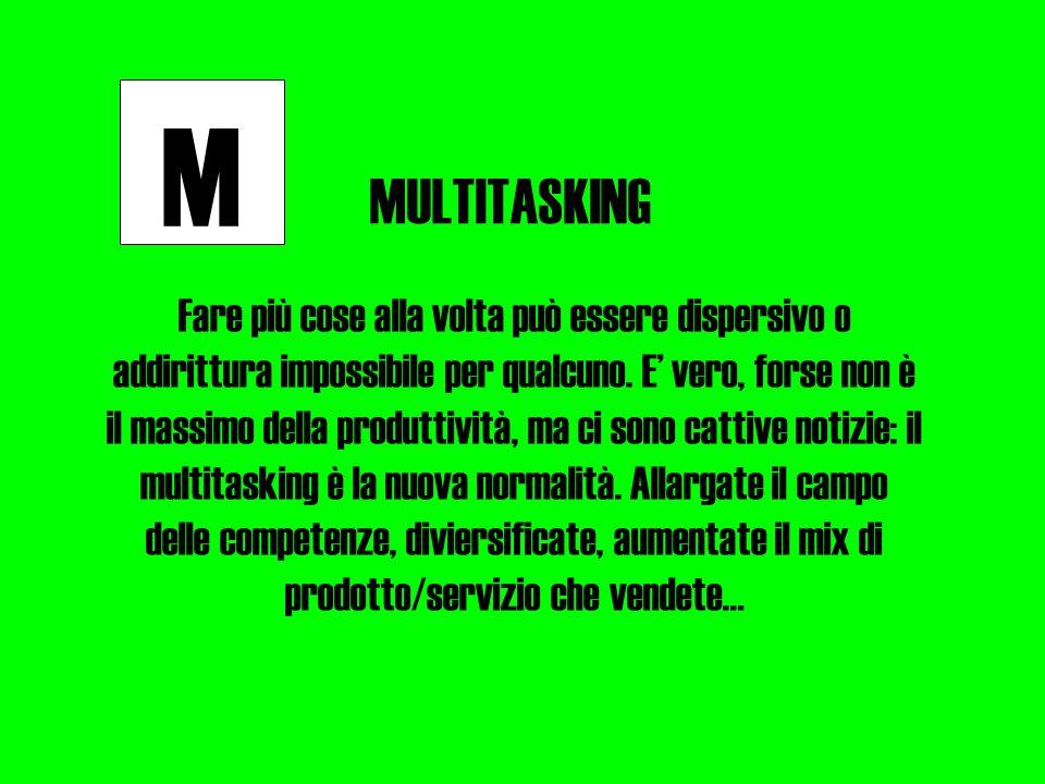 M MULTITASKING Fare più cose alla volta può essere dispersivo o addirittura impossibile per qualcuno.