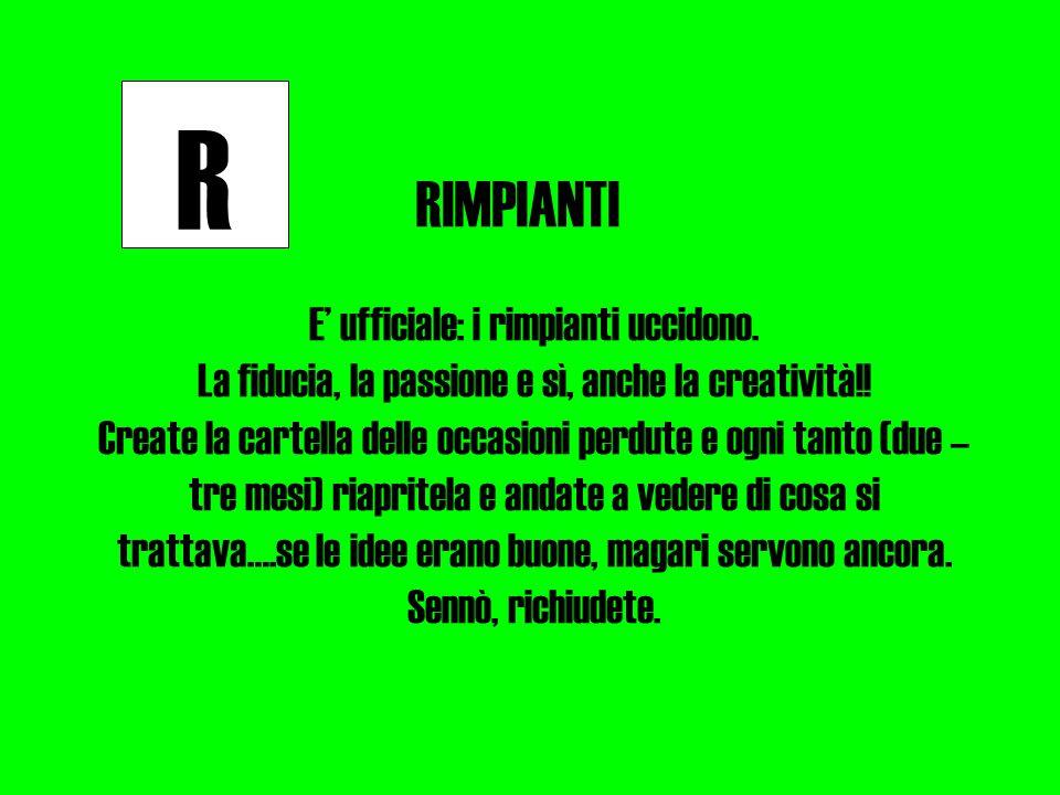 R RIMPIANTI E' ufficiale: i rimpianti uccidono. La fiducia, la passione e sì, anche la creatività!.