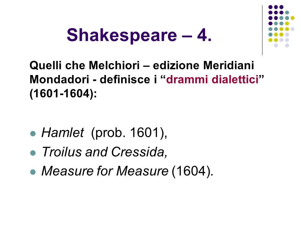 """Shakespeare – 4. Quelli che Melchiori – edizione Meridiani Mondadori - definisce i """"drammi dialettici"""" (1601-1604): Hamlet (prob. 1601), Troilus and C"""