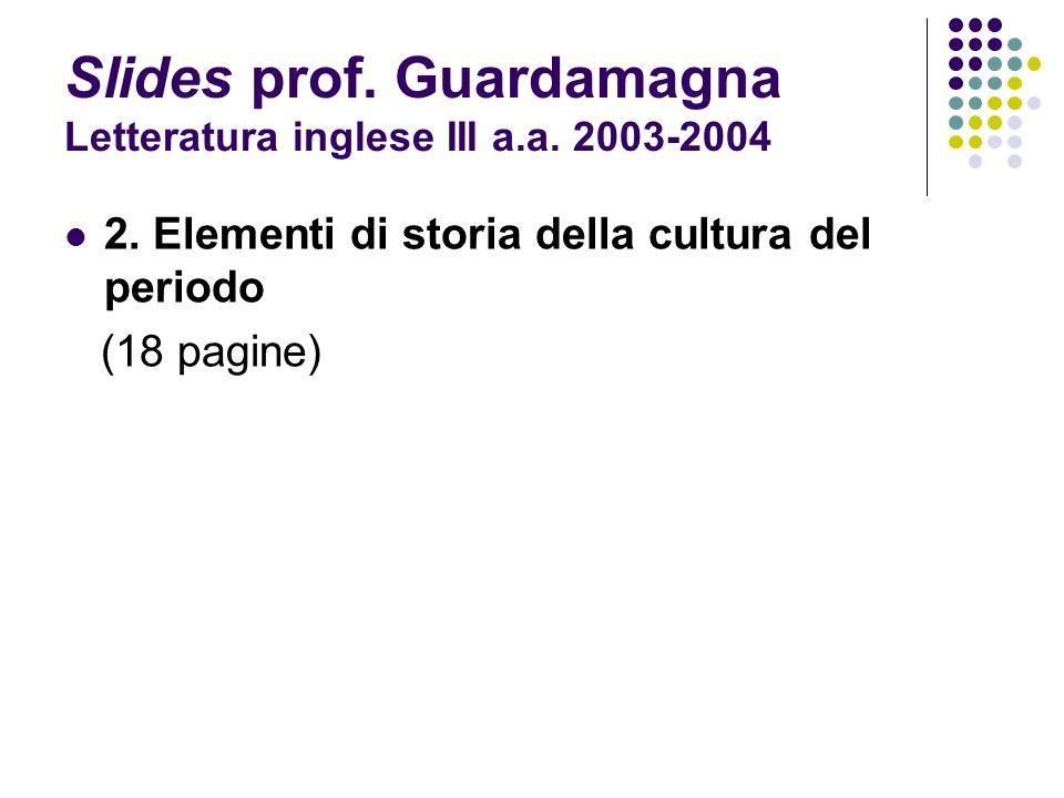 Slides prof. Guardamagna Letteratura inglese III a.a. 2003-2004 2. Elementi di storia della cultura del periodo (18 pagine)