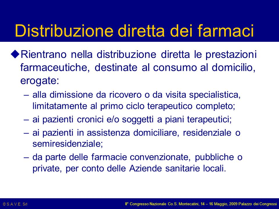 © S.A.V.E. Srl II° Congresso Nazionale Co.S. Montecatini, 14 – 16 Maggio, 2009 Palazzo dei Congressi Distribuzione diretta dei farmaci uRientrano nell