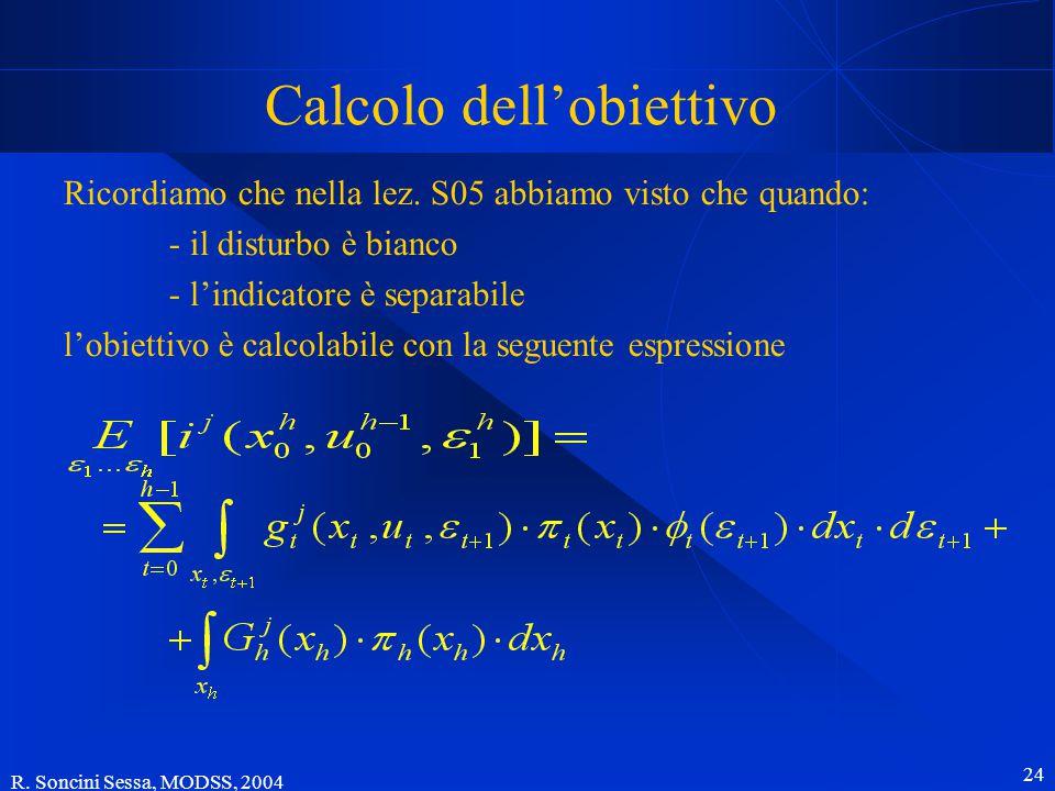 R. Soncini Sessa, MODSS, 2004 24 Calcolo dell'obiettivo Ricordiamo che nella lez. S05 abbiamo visto che quando: - il disturbo è bianco - l'indicatore