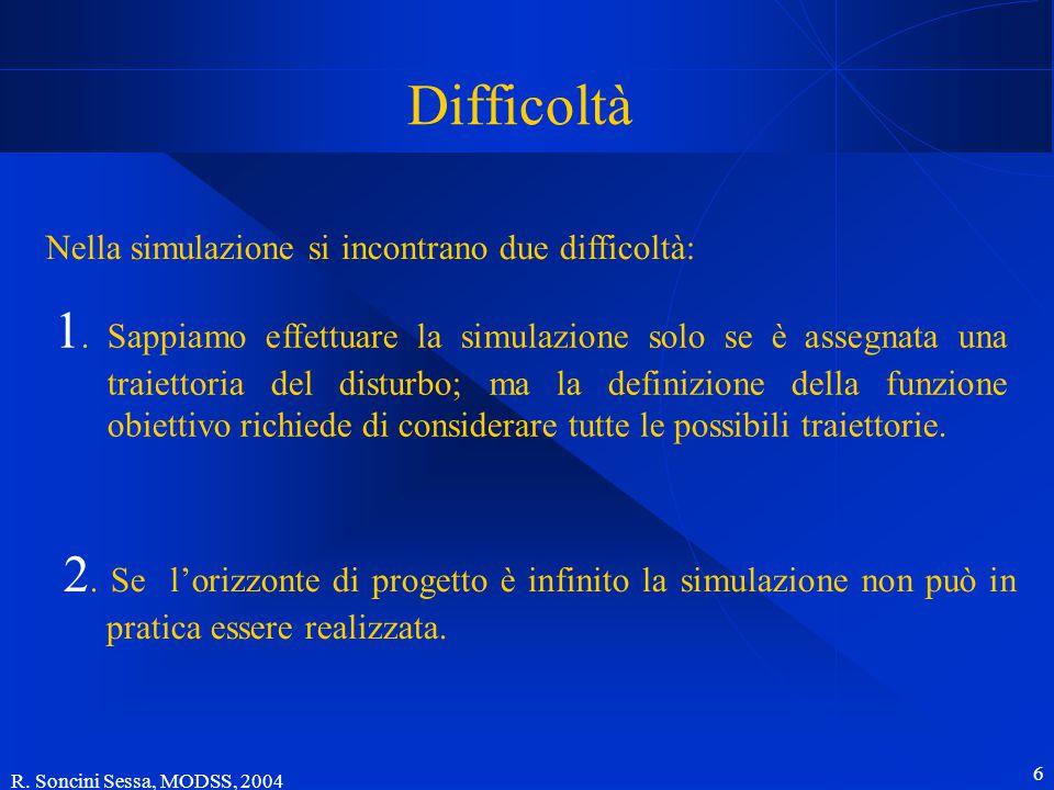 R. Soncini Sessa, MODSS, 2004 6 Difficoltà Nella simulazione si incontrano due difficoltà: 1. Sappiamo effettuare la simulazione solo se è assegnata u