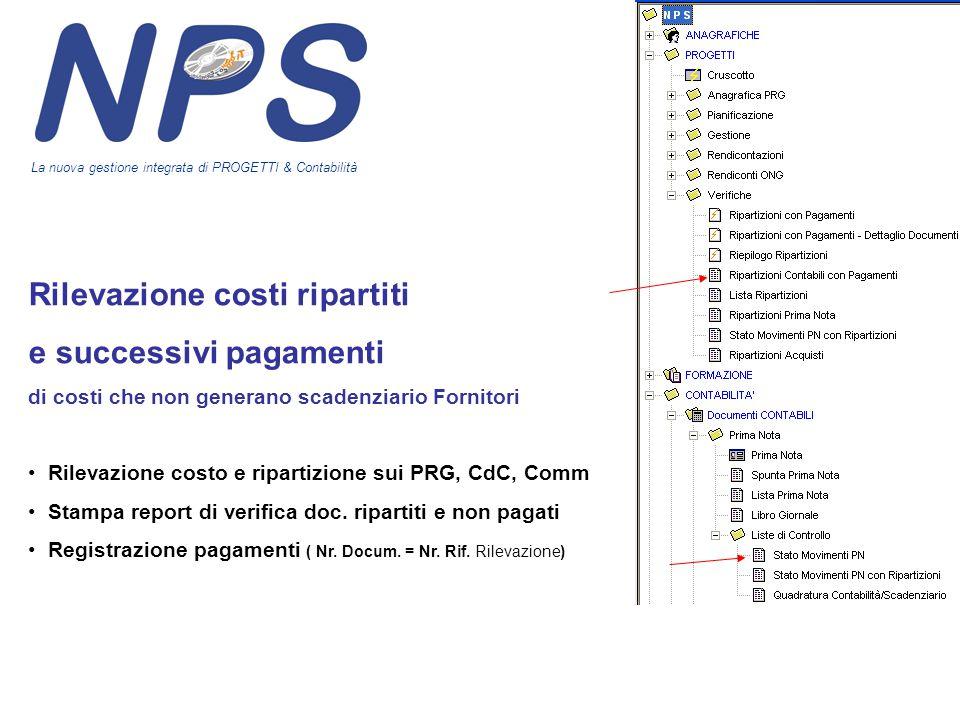 Rilevazione costi ripartiti e successivi pagamenti di costi che non generano scadenziario Fornitori Rilevazione costo e ripartizione sui PRG, CdC, Comm Stampa report di verifica doc.