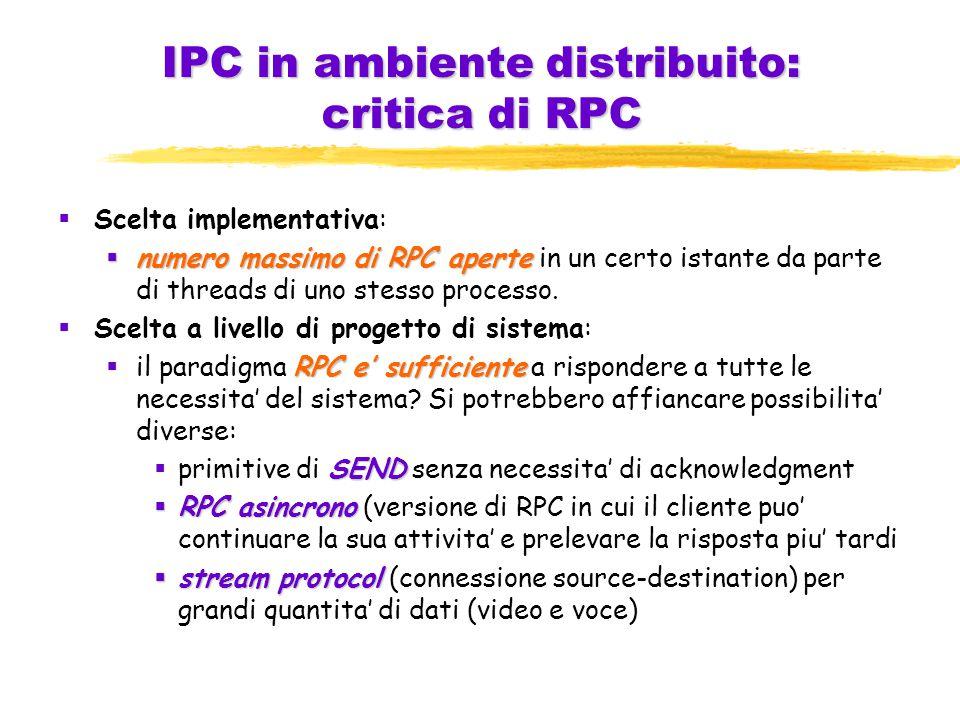 IPC in ambiente distribuito: critica di RPC  Scelta implementativa:  numero massimo di RPC aperte  numero massimo di RPC aperte in un certo istante da parte di threads di uno stesso processo.