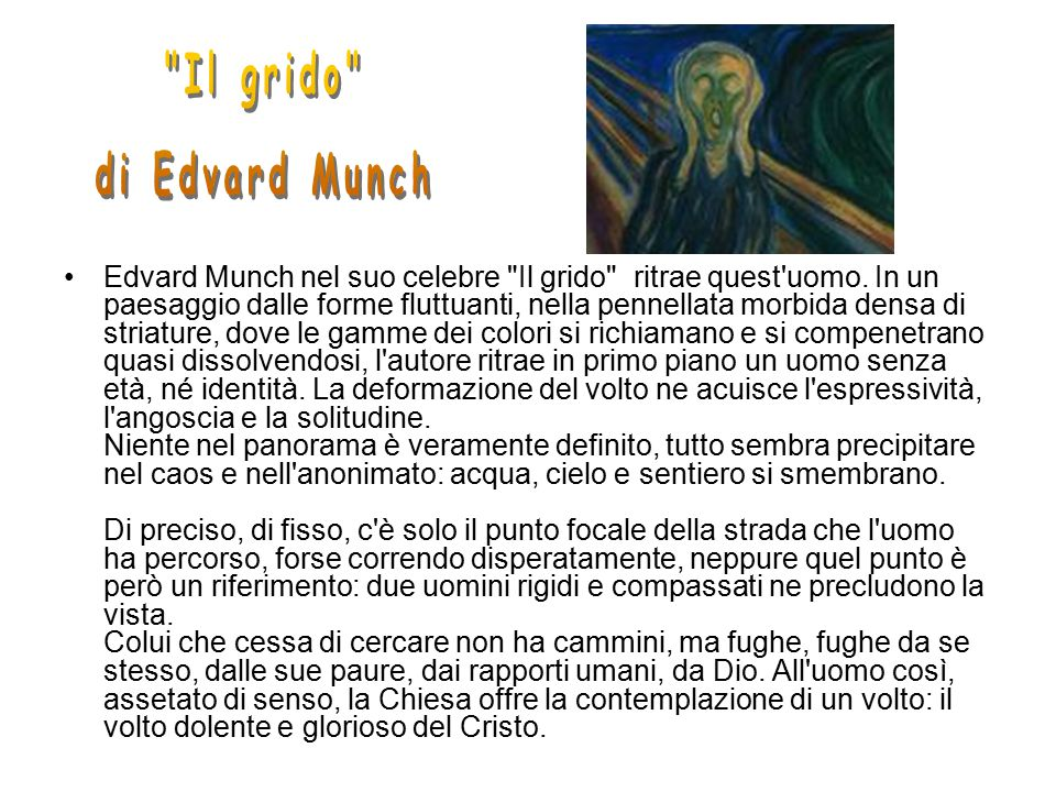 Edvard Munch nel suo celebre Il grido ritrae quest uomo.