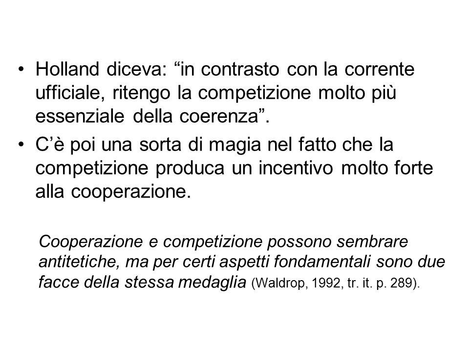 """Holland diceva: """"in contrasto con la corrente ufficiale, ritengo la competizione molto più essenziale della coerenza"""". C'è poi una sorta di magia nel"""