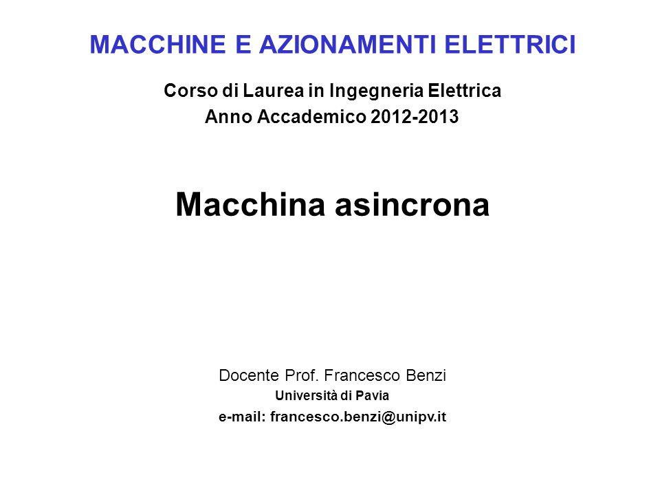 MACCHINE E AZIONAMENTI ELETTRICI Corso di Laurea in Ingegneria Elettrica Anno Accademico 2012-2013 Docente Prof. Francesco Benzi Università di Pavia e