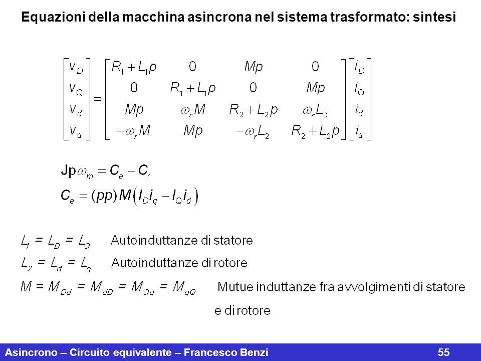 Asincrono – Circuito equivalente – Francesco Benzi55 Equazioni della macchina asincrona nel sistema trasformato: sintesi