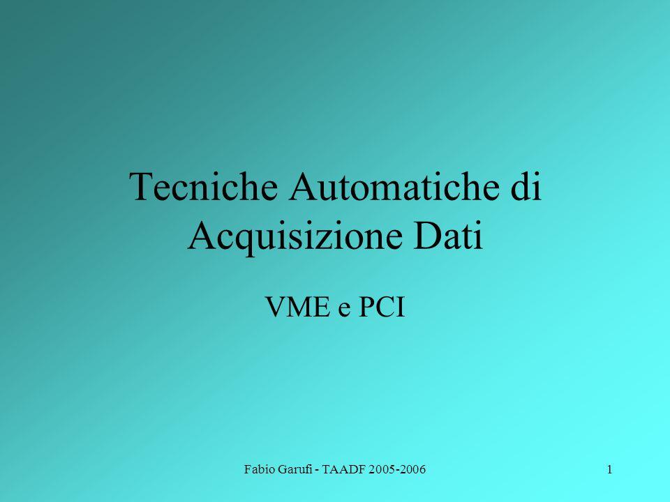 Fabio Garufi - TAADF 2005-20061 Tecniche Automatiche di Acquisizione Dati VME e PCI