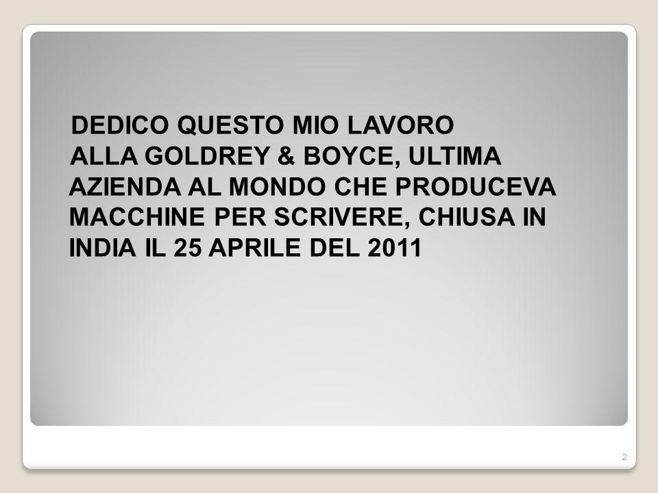 DEDICO QUESTO MIO LAVORO ALLA GOLDREY & BOYCE, ULTIMA AZIENDA AL MONDO CHE PRODUCEVA MACCHINE PER SCRIVERE, CHIUSA IN INDIA IL 25 APRILE DEL 2011 2