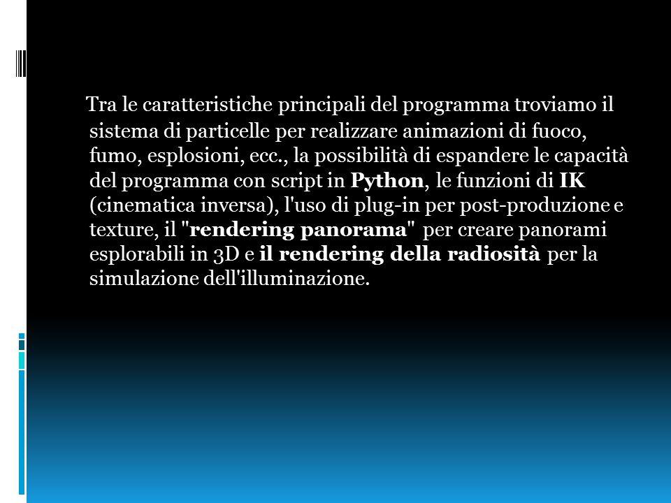 Tra le caratteristiche principali del programma troviamo il sistema di particelle per realizzare animazioni di fuoco, fumo, esplosioni, ecc., la possibilità di espandere le capacità del programma con script in Python, le funzioni di IK (cinematica inversa), l uso di plug-in per post-produzione e texture, il rendering panorama per creare panorami esplorabili in 3D e il rendering della radiosità per la simulazione dell illuminazione.