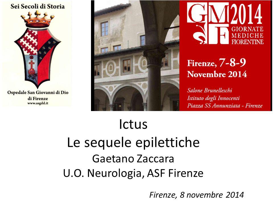 Ictus Le sequele epilettiche Gaetano Zaccara U.O. Neurologia, ASF Firenze Firenze, 8 novembre 2014
