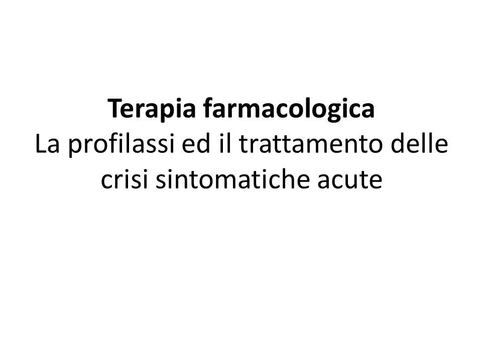 Terapia farmacologica La profilassi ed il trattamento delle crisi sintomatiche acute