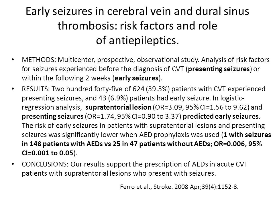 Early seizures in cerebral vein and dural sinus thrombosis: risk factors and role of antiepileptics.