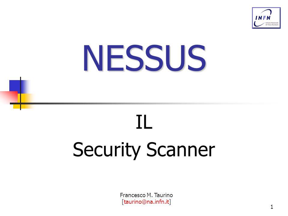 Francesco M. Taurino [taurino@na.infn.it] 1 NESSUS IL Security Scanner