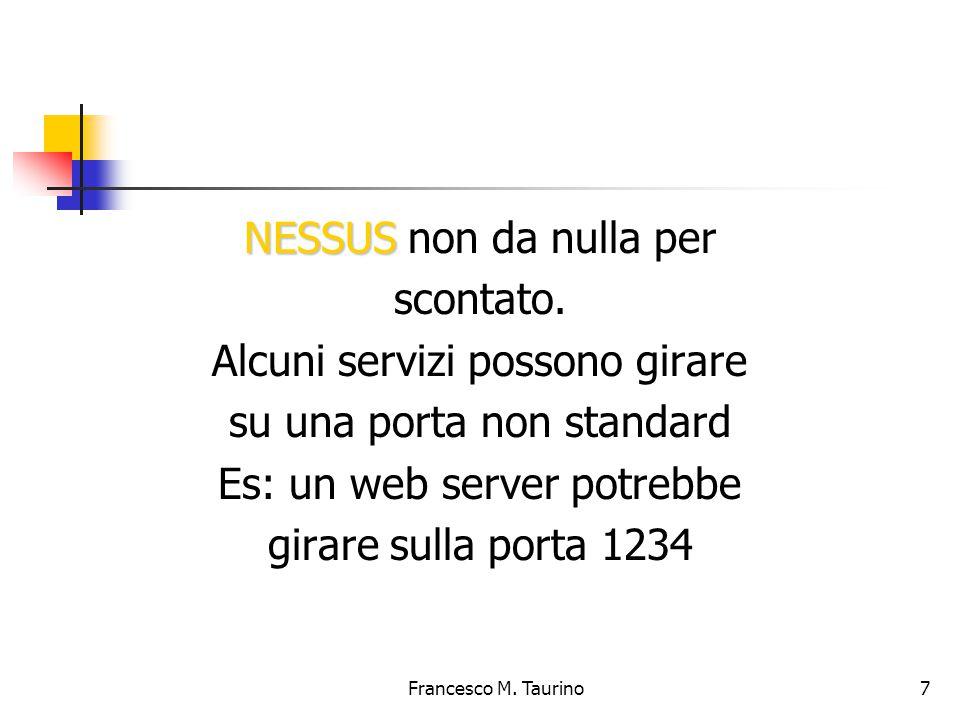 Francesco M.Taurino 7 NESSUS NESSUS non da nulla per scontato.