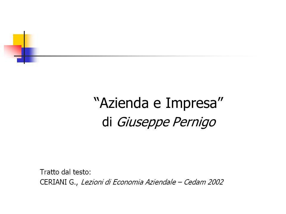 """""""Azienda e Impresa"""" di Giuseppe Pernigo Tratto dal testo: CERIANI G., Lezioni di Economia Aziendale – Cedam 2002"""