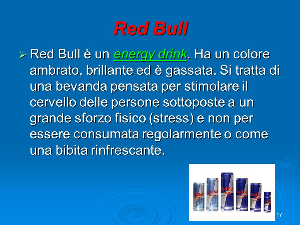 Red Bull  Red Bull è un energy drink. Ha un colore ambrato, brillante ed è gassata.