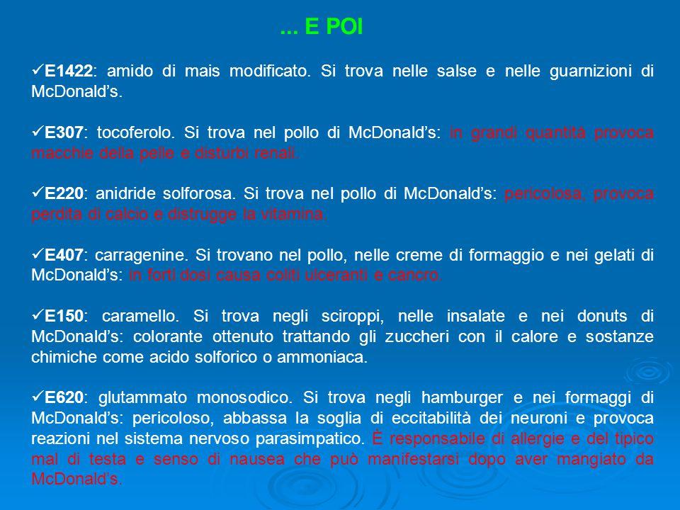 E1422: amido di mais modificato. Si trova nelle salse e nelle guarnizioni di McDonald's. E307: tocoferolo. Si trova nel pollo di McDonald's: in grandi