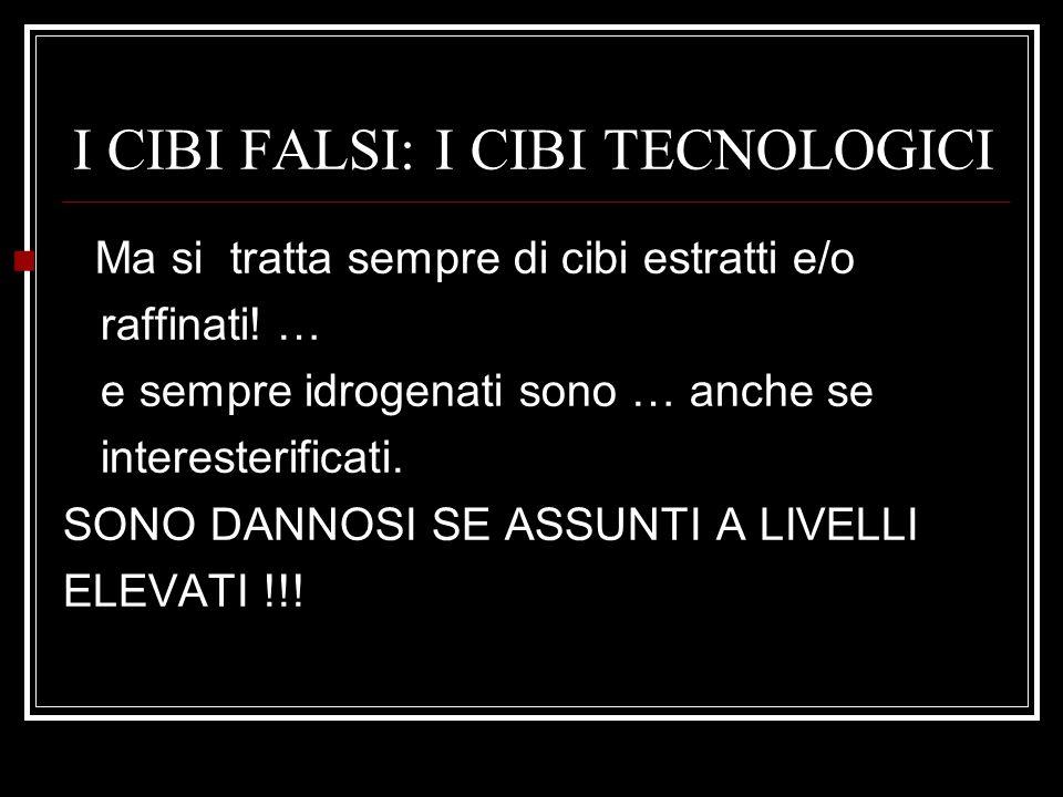 I CIBI FALSI: I CIBI TECNOLOGICI Ma si tratta sempre di cibi estratti e/o raffinati.