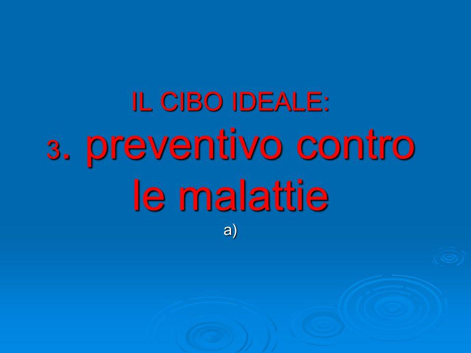 IL CIBO IDEALE: 3. preventivo contro le malattie a)
