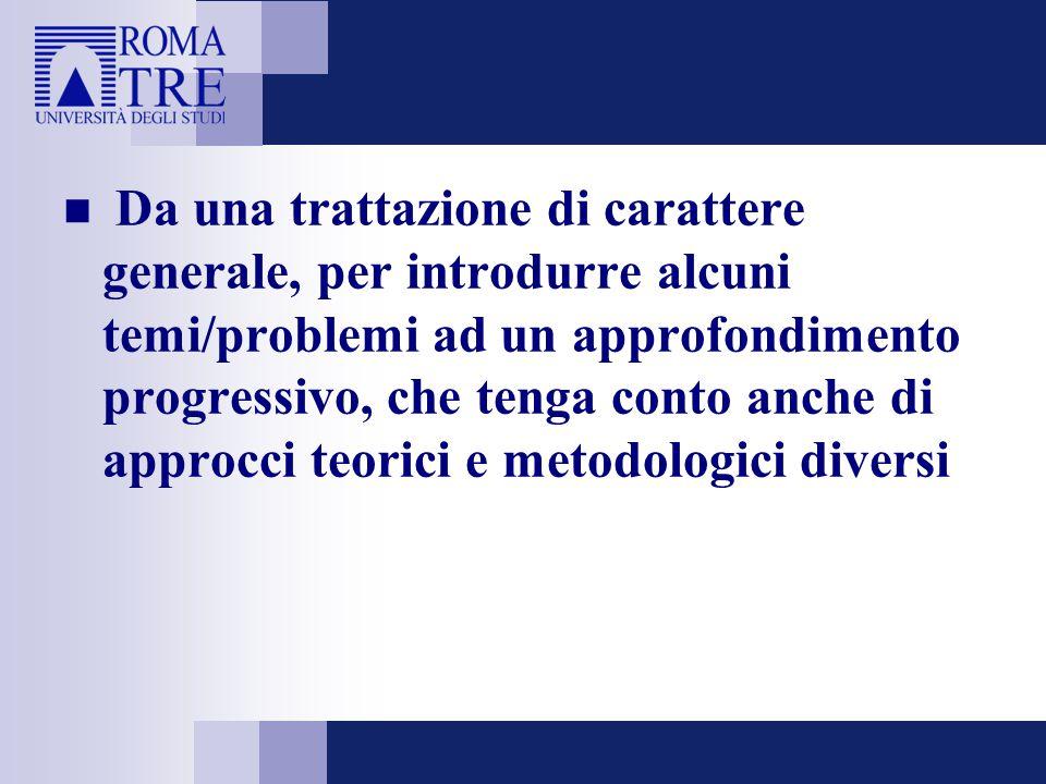 Da una trattazione di carattere generale, per introdurre alcuni temi/problemi ad un approfondimento progressivo, che tenga conto anche di approcci teorici e metodologici diversi