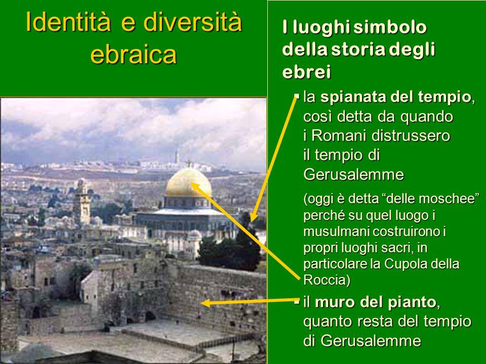 Identità e diversità ebraica I luoghi simbolo della storia degli ebrei  la spianata del tempio, così detta da quando i Romani distrussero il tempio d