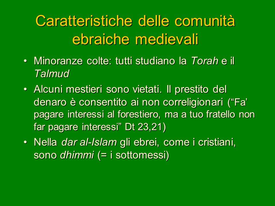 Caratteristiche delle comunità ebraiche medievali Minoranze colte: tutti studiano la Torah e il TalmudMinoranze colte: tutti studiano la Torah e il Ta