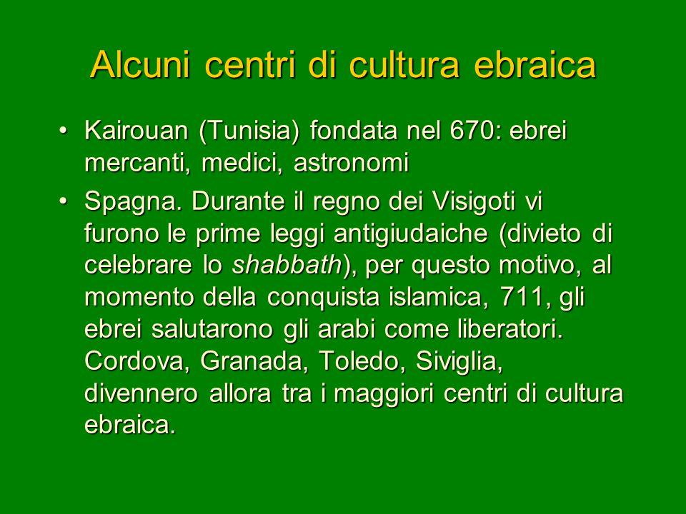 Alcuni centri di cultura ebraica Kairouan (Tunisia) fondata nel 670: ebrei mercanti, medici, astronomiKairouan (Tunisia) fondata nel 670: ebrei mercan