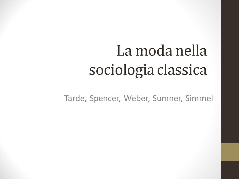 La moda nella sociologia classica Tarde, Spencer, Weber, Sumner, Simmel