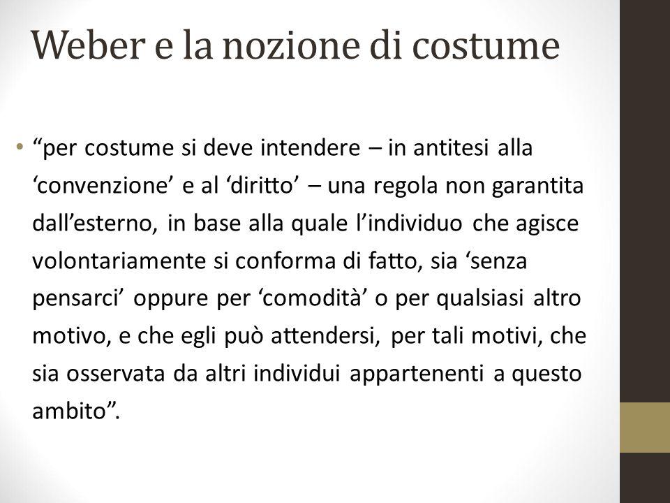 """Weber e la nozione di costume """"per costume si deve intendere – in antitesi alla 'convenzione' e al 'diritto' – una regola non garantita dall'esterno,"""