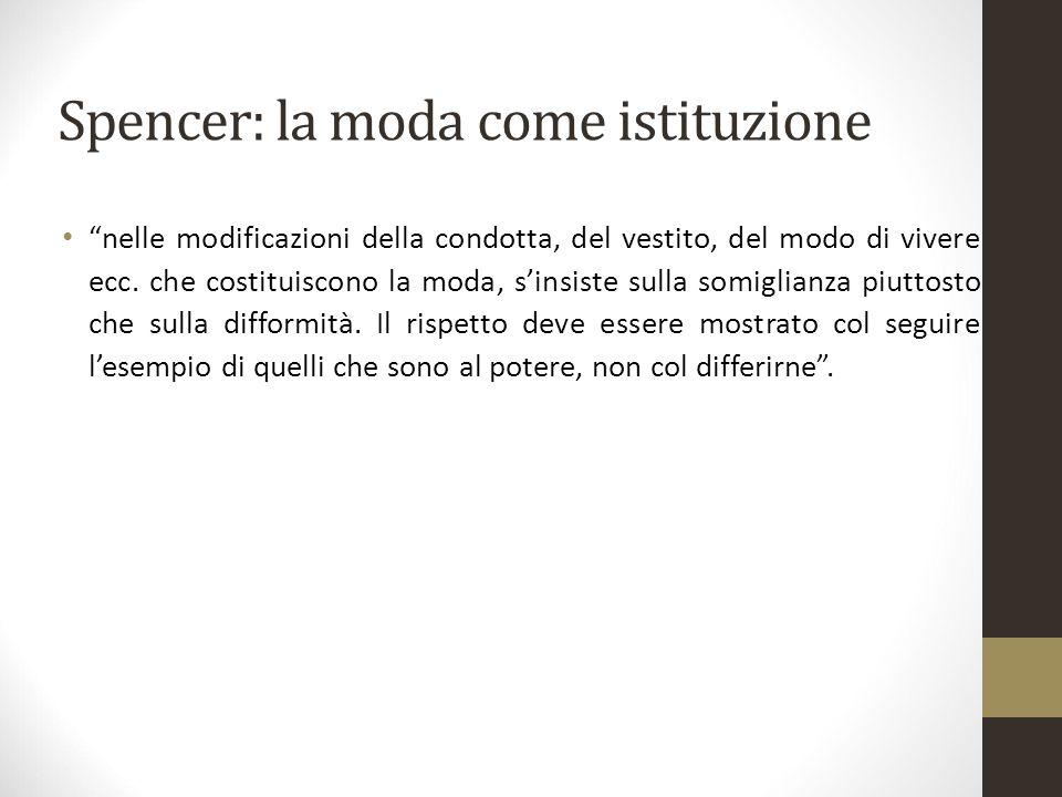 """Spencer: la moda come istituzione """"nelle modificazioni della condotta, del vestito, del modo di vivere ecc. che costituiscono la moda, s'insiste sulla"""