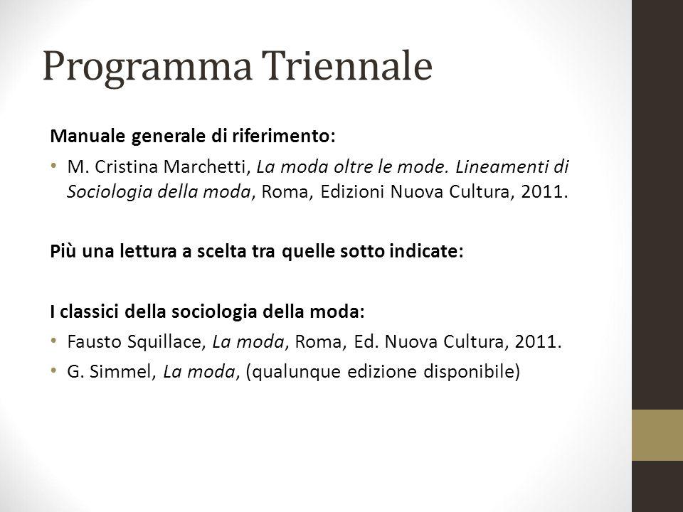 Programma Triennale Manuale generale di riferimento: M. Cristina Marchetti, La moda oltre le mode. Lineamenti di Sociologia della moda, Roma, Edizioni