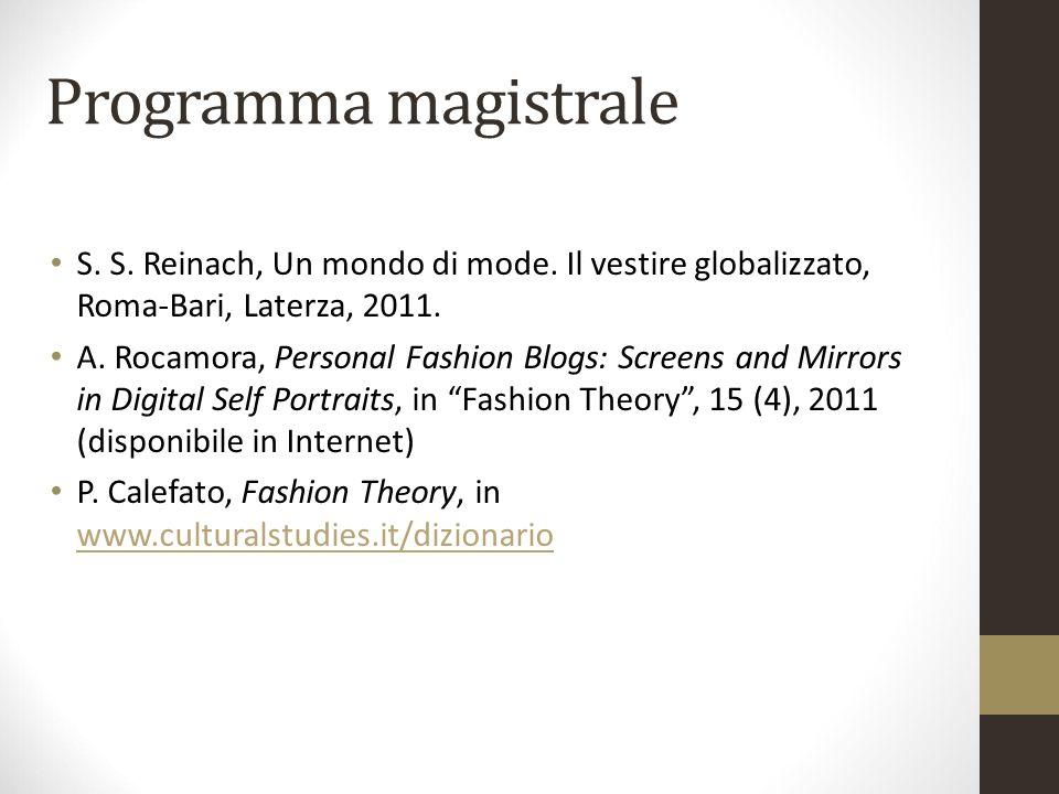 Programma magistrale S. S. Reinach, Un mondo di mode. Il vestire globalizzato, Roma-Bari, Laterza, 2011. A. Rocamora, Personal Fashion Blogs: Screens