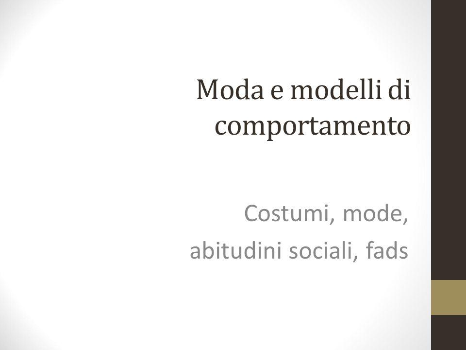 Moda e modelli di comportamento Costumi, mode, abitudini sociali, fads