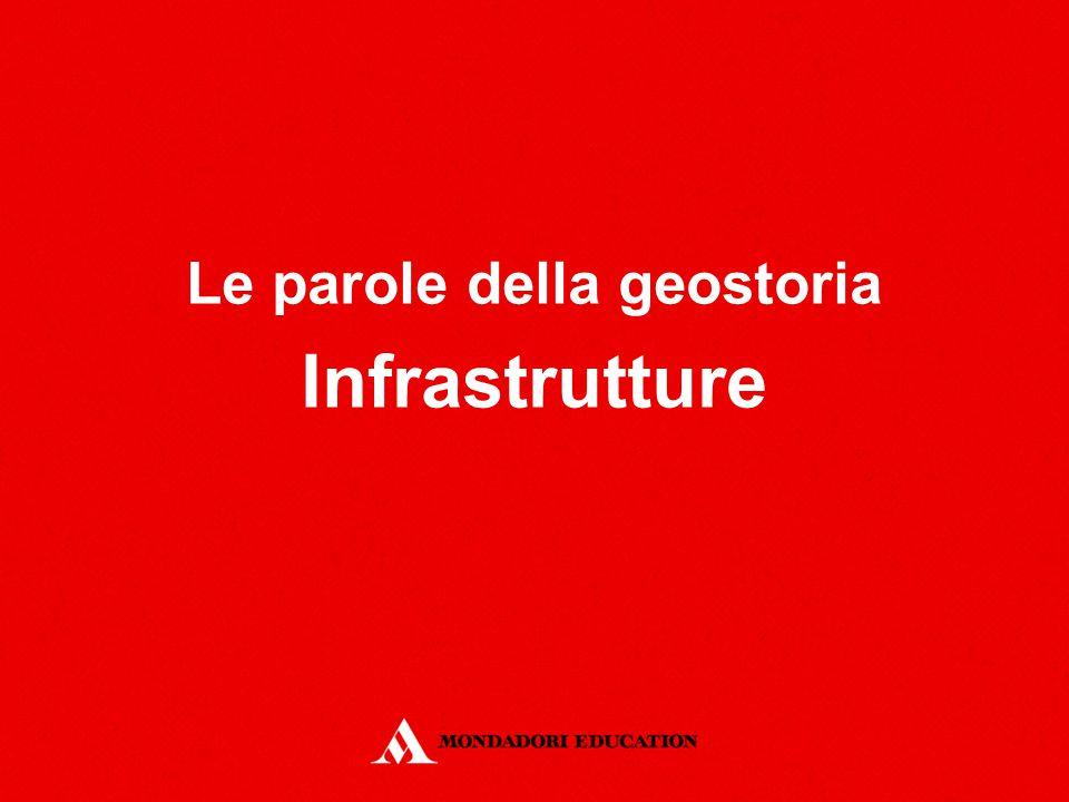 Le parole della geostoria Infrastrutture