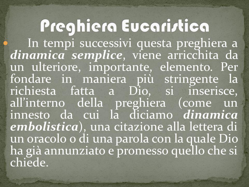 In tempi successivi questa preghiera a dinamica semplice, viene arricchita da un ulteriore, importante, elemento.