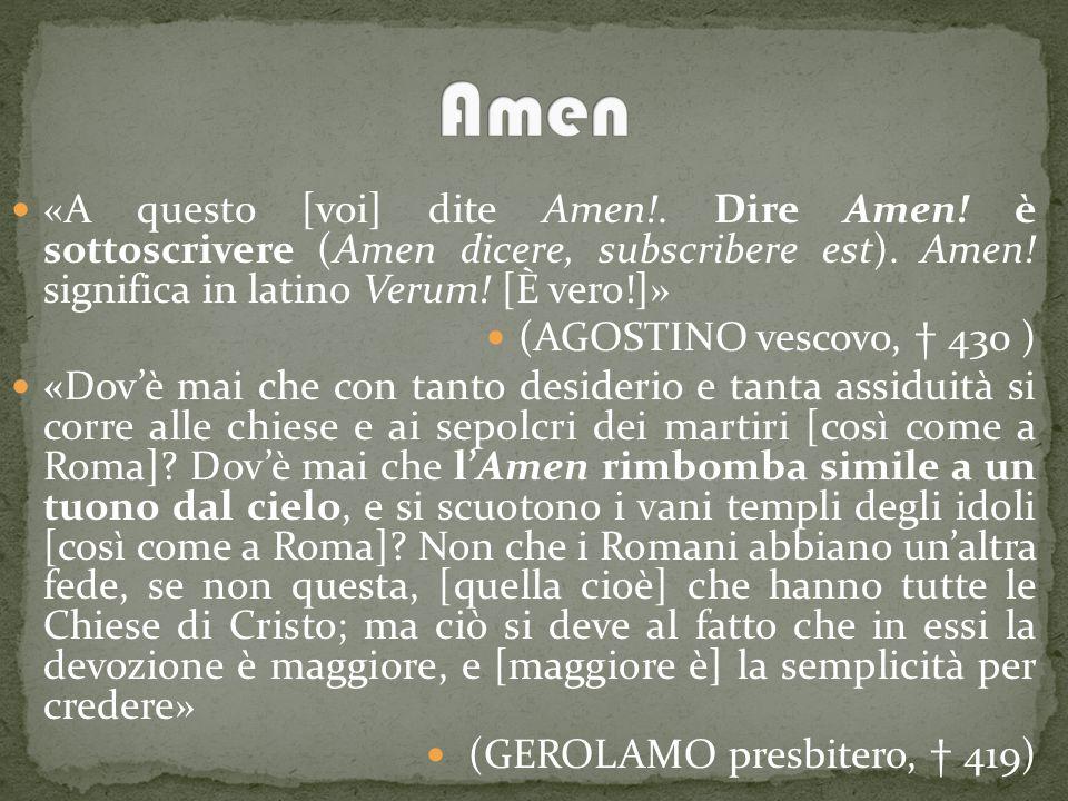 «A questo [voi] dite Amen!.Dire Amen. è sottoscrivere (Amen dicere, subscribere est).