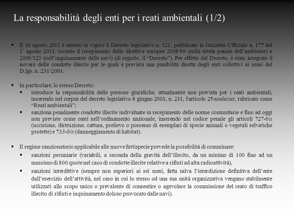 La responsabilità degli enti per i reati ambientali (1/2)  Il 16 agosto 2011 è entrato in vigore il Decreto legislativo n.