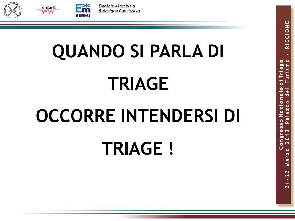 Daniele Marchisio Relazione Conclusiva QUANDO SI PARLA DI TRIAGE OCCORRE INTENDERSI DI TRIAGE !