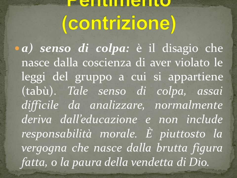 a) senso di colpa: è il disagio che nasce dalla coscienza di aver violato le leggi del gruppo a cui si appartiene (tabù).