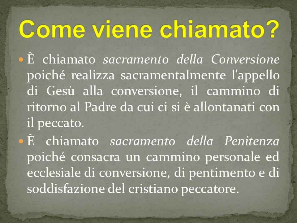 È chiamato sacramento della Conversione poiché realizza sacramentalmente l'appello di Gesù alla conversione, il cammino di ritorno al Padre da cui ci